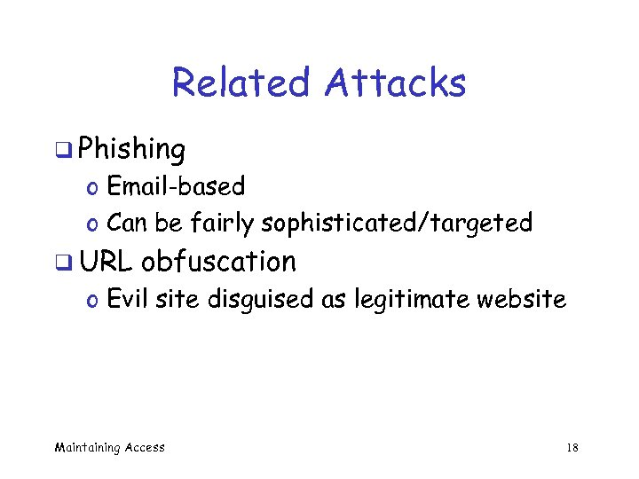 Related Attacks q Phishing o Email-based o Can be fairly sophisticated/targeted q URL obfuscation