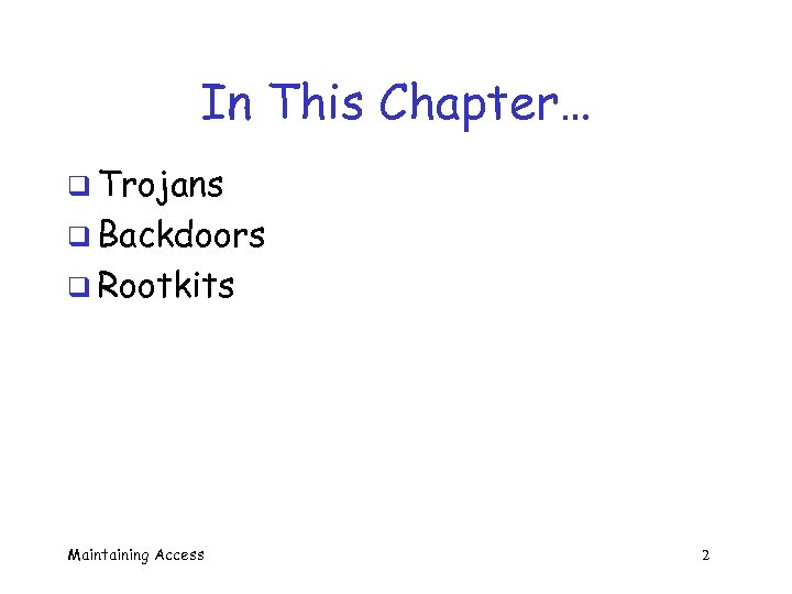 In This Chapter… q Trojans q Backdoors q Rootkits Maintaining Access 2