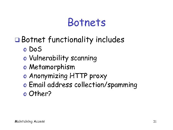 Botnets q Botnet o o o functionality includes Do. S Vulnerability scanning Metamorphism Anonymizing