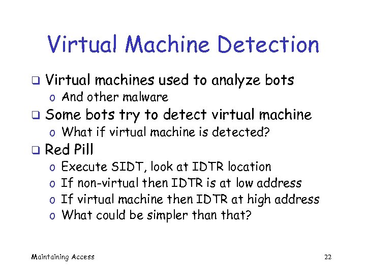 Virtual Machine Detection q Virtual machines used to analyze bots o And other malware