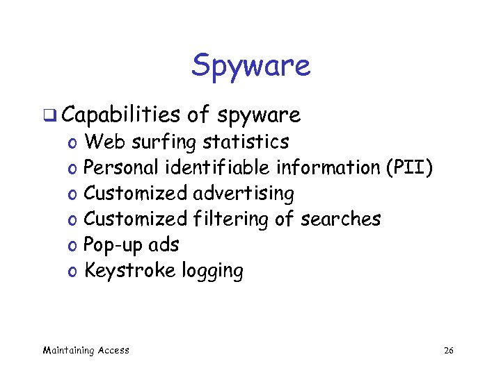 Spyware q Capabilities o o o of spyware Web surfing statistics Personal identifiable information