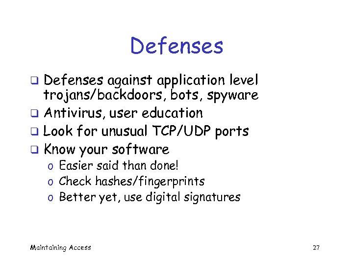 Defenses against application level trojans/backdoors, bots, spyware q Antivirus, user education q Look for