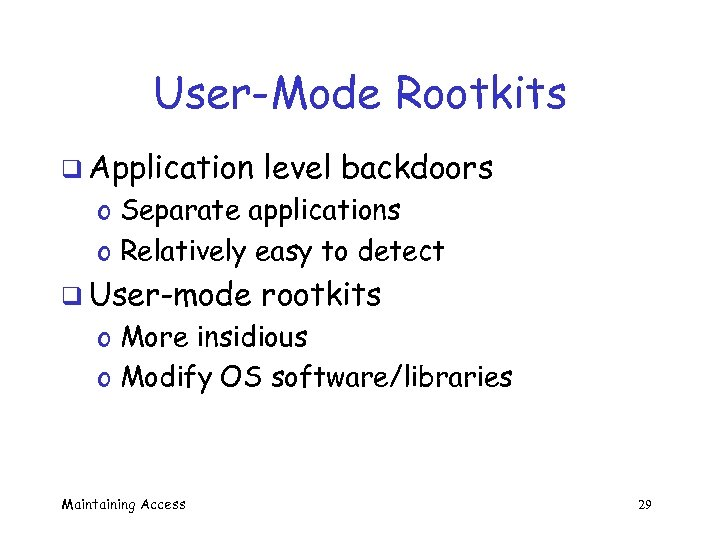 User-Mode Rootkits q Application level backdoors o Separate applications o Relatively easy to detect