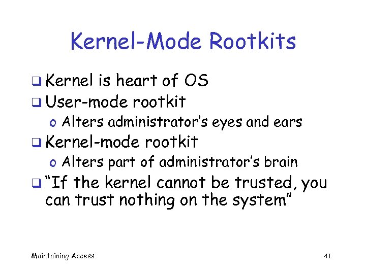 Kernel-Mode Rootkits q Kernel is heart of OS q User-mode rootkit o Alters administrator's