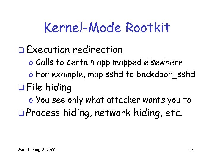 Kernel-Mode Rootkit q Execution redirection o Calls to certain app mapped elsewhere o For