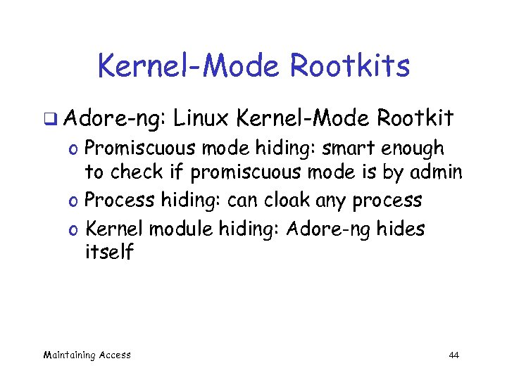 Kernel-Mode Rootkits q Adore-ng: Linux Kernel-Mode Rootkit o Promiscuous mode hiding: smart enough to