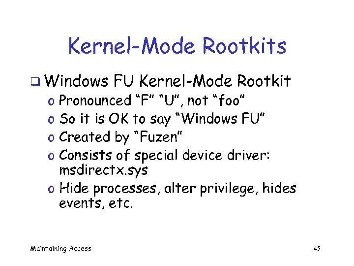 "Kernel-Mode Rootkits q Windows FU Kernel-Mode Rootkit Pronounced ""F"" ""U"", not ""foo"" So it"