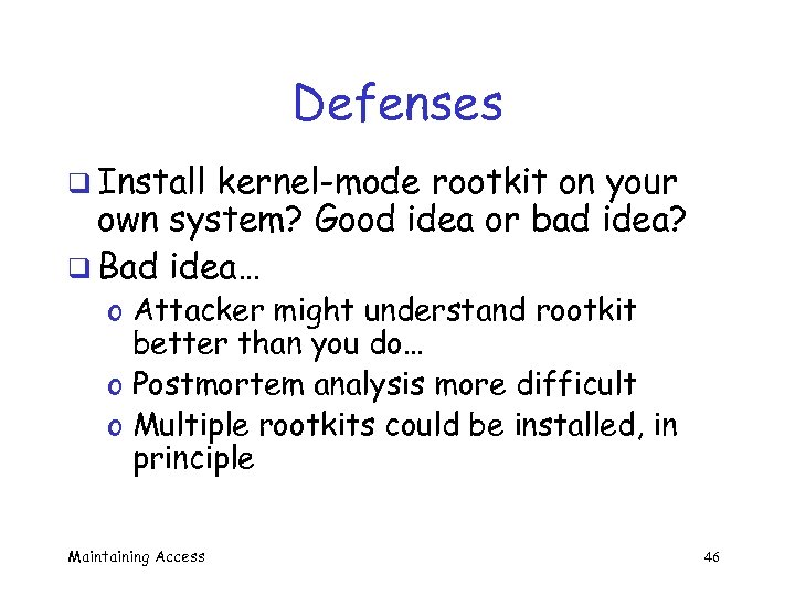 Defenses q Install kernel-mode rootkit on your own system? Good idea or bad idea?