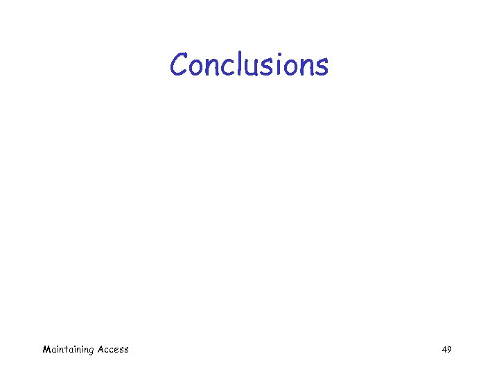 Conclusions Maintaining Access 49