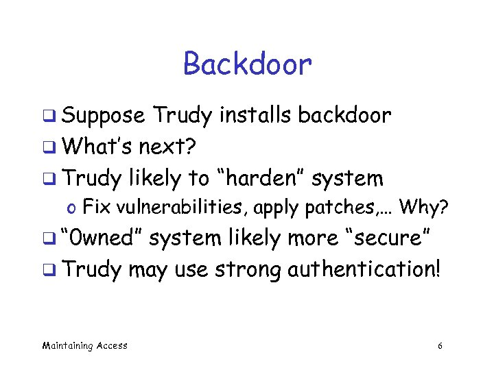 "Backdoor q Suppose Trudy installs backdoor q What's next? q Trudy likely to ""harden"""