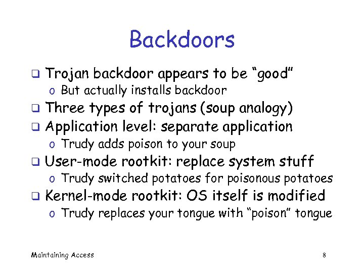 "Backdoors q Trojan backdoor appears to be ""good"" o But actually installs backdoor Three"
