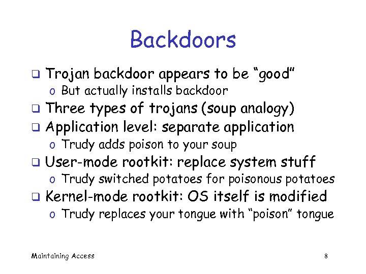 "Backdoors q Trojan backdoor appears to be ""good"" o But actually installs backdoor Three"