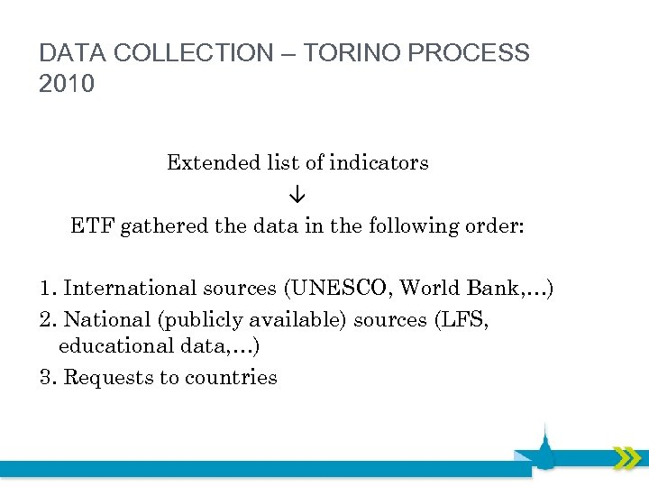 DATA COLLECTION – TORINO PROCESS 2010 Extended list of indicators ↓ ETF gathered the