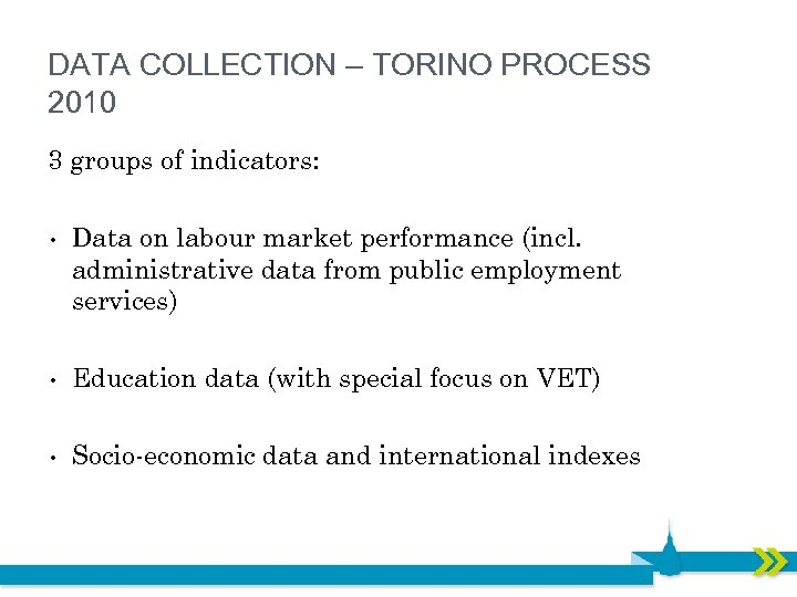 DATA COLLECTION – TORINO PROCESS 2010 3 groups of indicators: • Data on labour