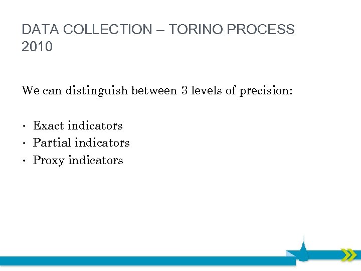 DATA COLLECTION – TORINO PROCESS 2010 We can distinguish between 3 levels of precision: