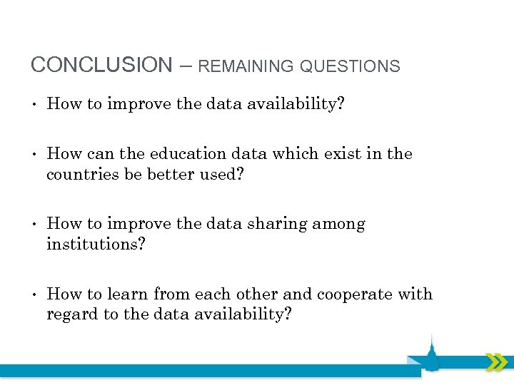 CONCLUSION – REMAINING QUESTIONS • How to improve the data availability? • How can