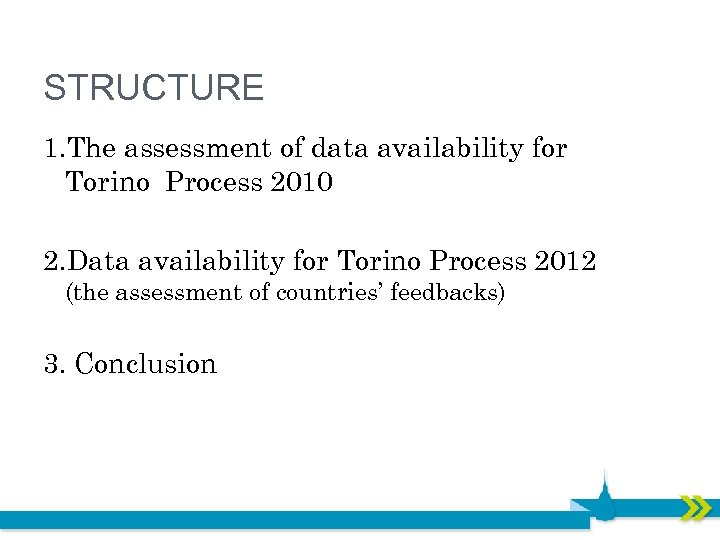 STRUCTURE 1. The assessment of data availability for Torino Process 2010 2. Data availability