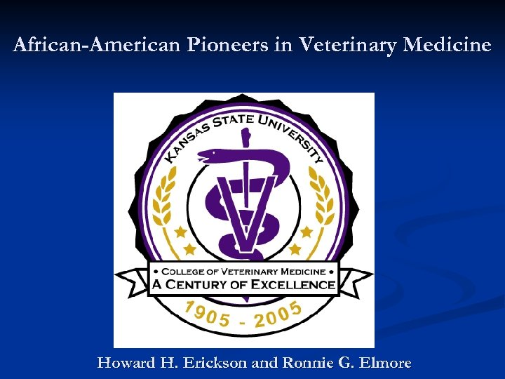 African-American Pioneers in Veterinary Medicine Howard H. Erickson and Ronnie G. Elmore