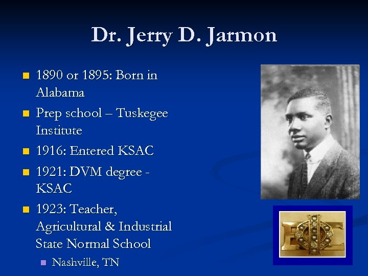Dr. Jerry D. Jarmon n n 1890 or 1895: Born in Alabama Prep school