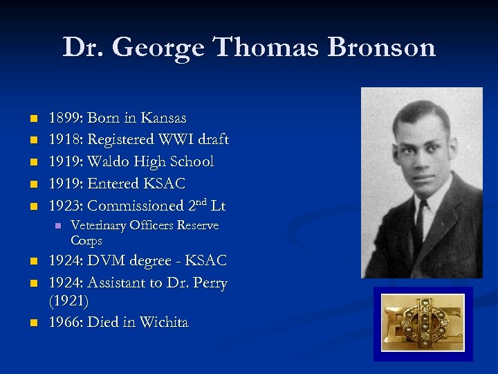 Dr. George Thomas Bronson n n 1899: Born in Kansas 1918: Registered WWI draft