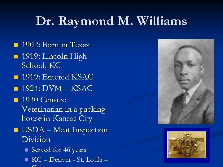 Dr. Raymond M. Williams n n n 1902: Born in Texas 1919: Lincoln High