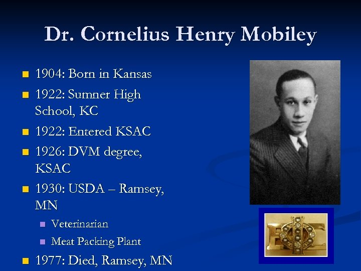Dr. Cornelius Henry Mobiley n n n 1904: Born in Kansas 1922: Sumner High
