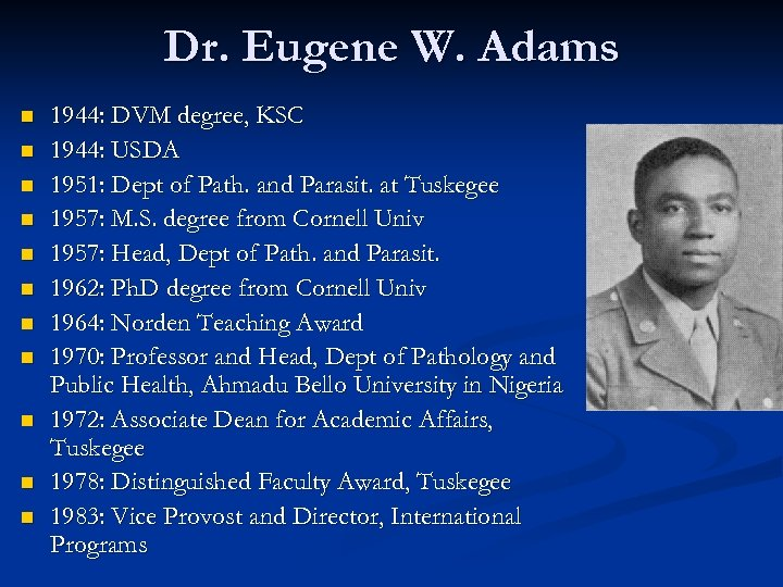 Dr. Eugene W. Adams n n n 1944: DVM degree, KSC 1944: USDA 1951: