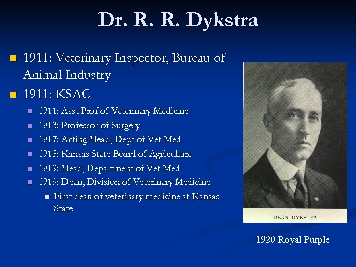 Dr. R. R. Dykstra n n 1911: Veterinary Inspector, Bureau of Animal Industry 1911:
