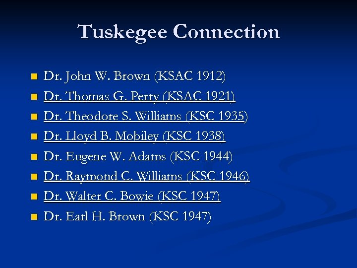 Tuskegee Connection n n n n Dr. John W. Brown (KSAC 1912) Dr. Thomas