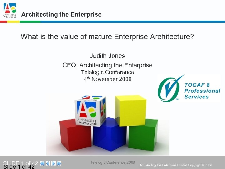 Architecting the Enterprise What is the value of mature Enterprise Architecture? Judith Jones CEO,