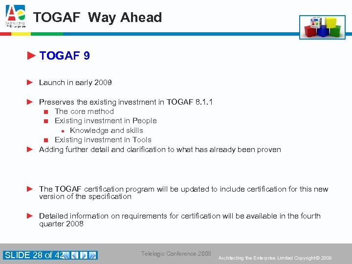 TOGAF Way Ahead ► TOGAF 9 ► Launch in early 2009 ► Preserves the