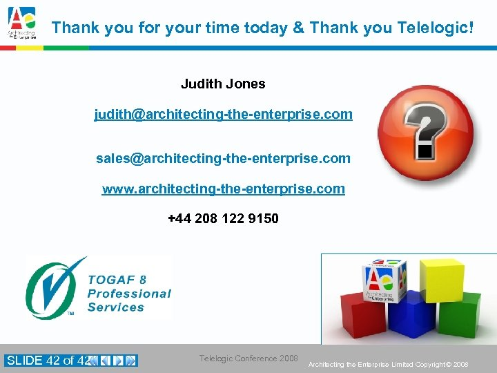 Thank you for your time today & Thank you Telelogic! Judith Jones judith@architecting-the-enterprise. com
