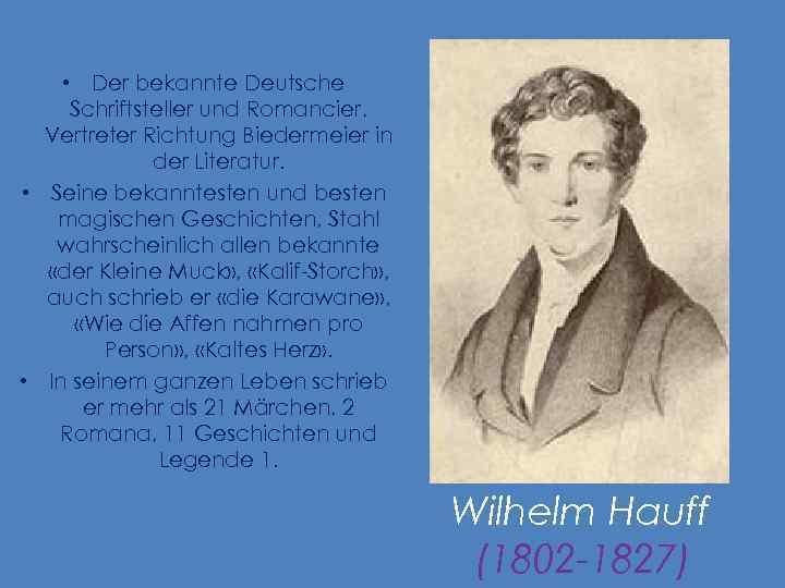 • Der bekannte Deutsche Schriftsteller und Romancier, Vertreter Richtung Biedermeier in der Literatur.