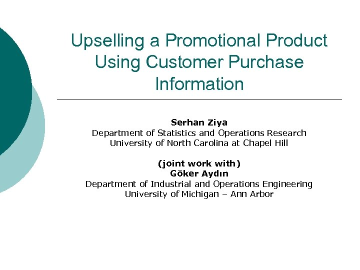 Upselling a Promotional Product Using Customer Purchase Information Serhan Ziya Department of Statistics and