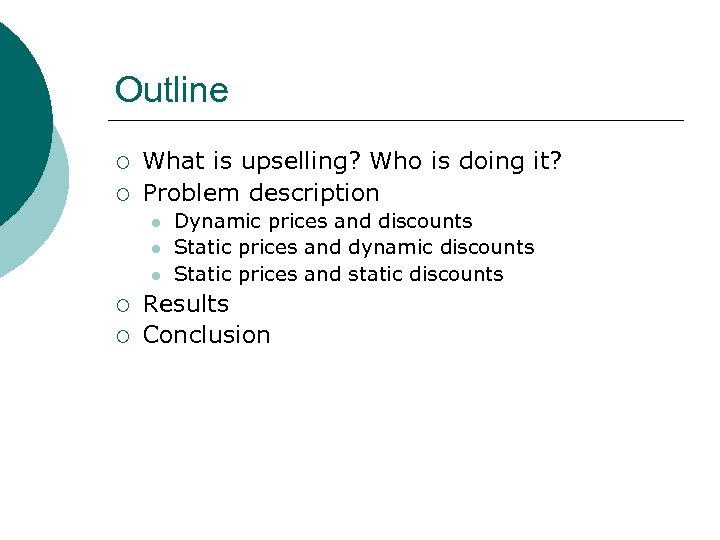 Outline ¡ ¡ What is upselling? Who is doing it? Problem description l l