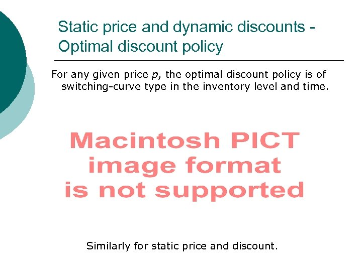 Static price and dynamic discounts Optimal discount policy For any given price p, the