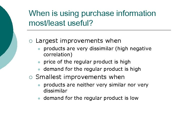 When is using purchase information most/least useful? ¡ Largest improvements when l l l