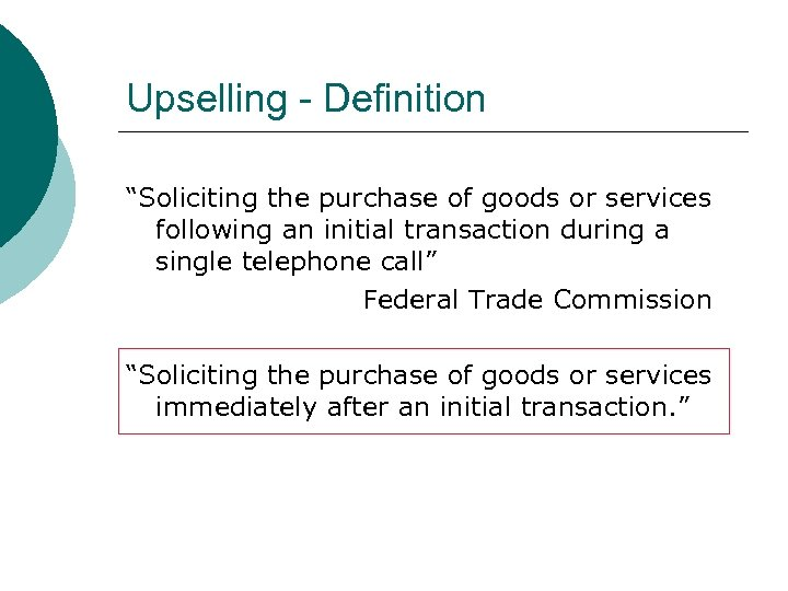 "Upselling - Definition ""Soliciting the purchase of goods or services following an initial transaction"