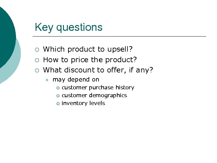 Key questions ¡ ¡ ¡ Which product to upsell? How to price the product?