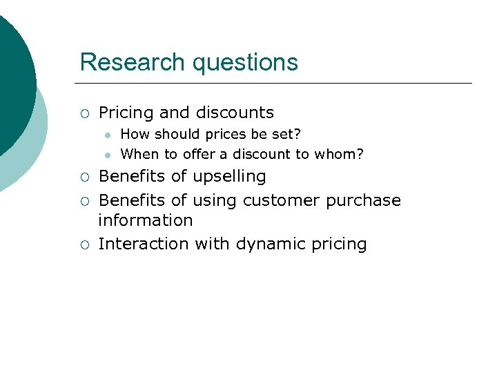 Research questions ¡ Pricing and discounts l l ¡ ¡ ¡ How should prices
