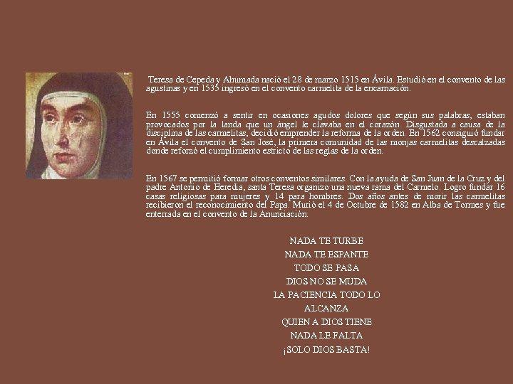 Teresa de Cepeda y Ahumada nació el 28 de marzo 1515 en Ávila. Estudió