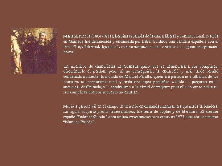 Mariana Pineda (1804 -1831), heroína española de la causa liberal y constitucional. Nacida en