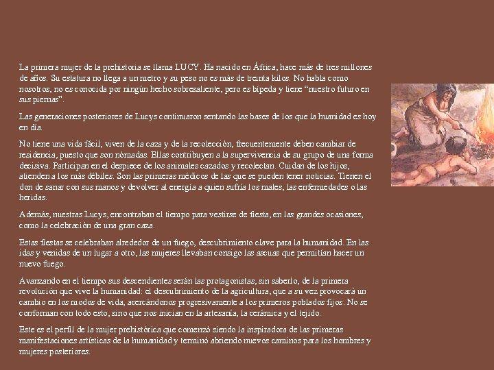 La primera mujer de la prehistoria se llama LUCY. Ha nacido en África, hace
