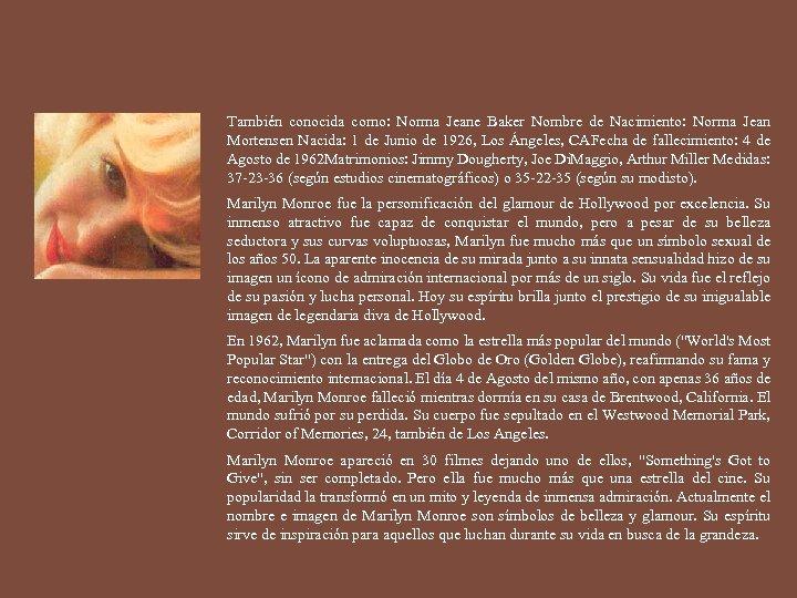 También conocida como: Norma Jeane Baker Nombre de Nacimiento: Norma Jean Mortensen Nacida: 1