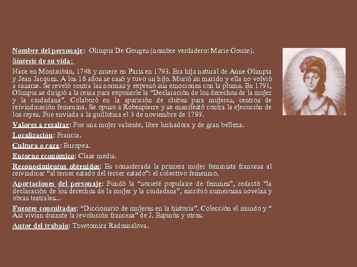 Nombre del personaje: Olimpia De Gouges (nombre verdadero: Marie Gouze). Síntesis de su vida: