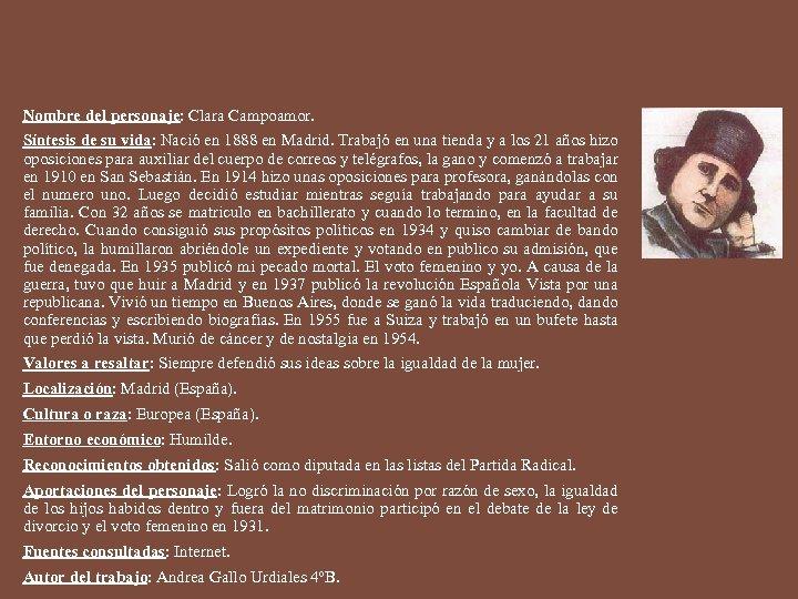 Nombre del personaje: Clara Campoamor. Síntesis de su vida: Nació en 1888 en Madrid.