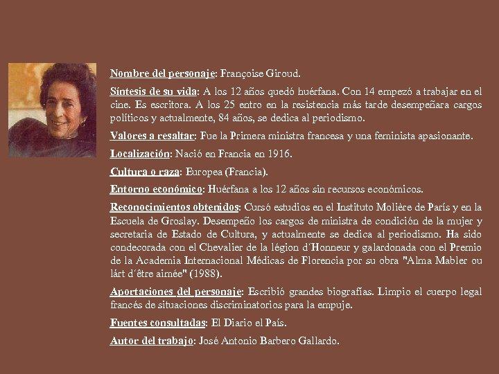 Nombre del personaje: Françoise Giroud. Síntesis de su vida: A los 12 años quedó