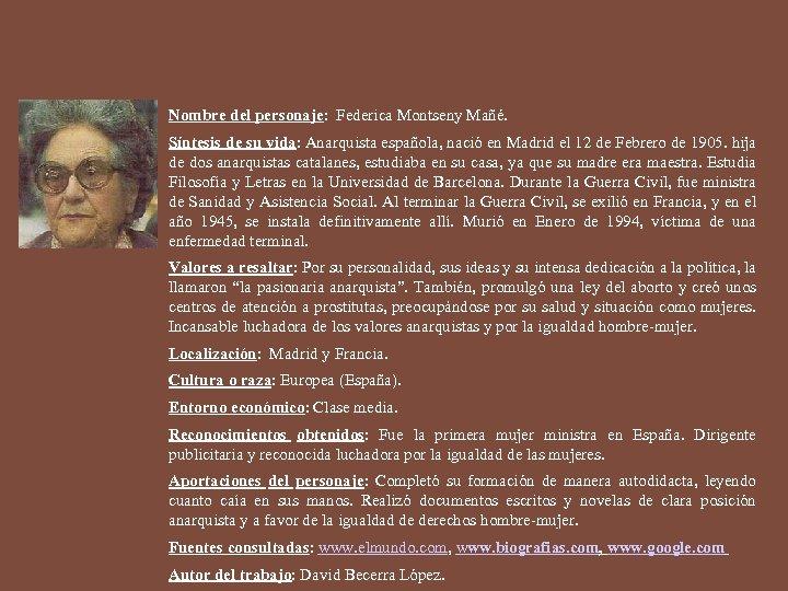 Nombre del personaje: Federica Montseny Mañé. Síntesis de su vida: Anarquista española, nació en