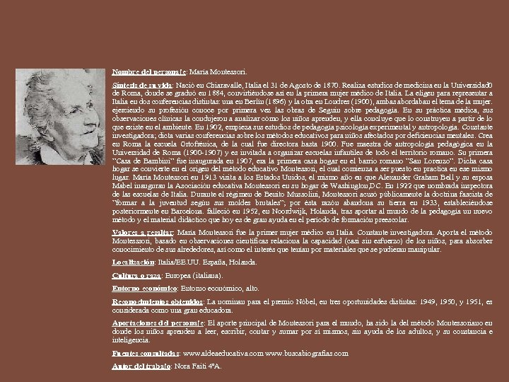 Nombre del personaje: María Montessori. Síntesis de su vida: Nació en Chiaravalle, Italia el