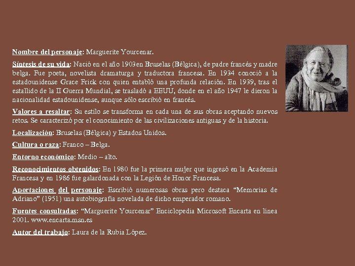 Nombre del personaje: Marguerite Yourcenar. Síntesis de su vida: Nació en el año 1903